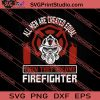 All Men Are Created Equal Firefighter SVG PNG EPS DXF Silhouette Cut Files