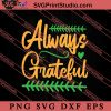 Always Grateful Thanksgiving SVG PNG EPS DXF Silhouette Cut Files