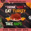 Drink Wine Eat Turkey Take Naps Thanksgiving SVG PNG EPS DXF Silhouette Cut Files