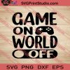 Game On World Off SVG PNG EPS DXF Silhouette Cut Files
