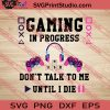Gaming In Progress Don't Talk To Me SVG PNG EPS DXF Silhouette Cut Files
