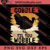 Gobble Til You Wobble Turkey SVG PNG EPS DXF Silhouette Cut Files
