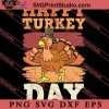 Happy Turkey Day Thanksgiving SVG PNG EPS DXF Silhouette Cut Files