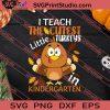 I Teach The Cutest Little Turkeys Kindergarten SVG PNG EPS DXF Silhouette Cut Files