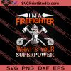 I'm A Firefighter Superpower SVG PNG EPS DXF Silhouette Cut Files