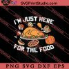 Im Just Here For The Food Thanksgiving SVG PNG EPS DXF Silhouette Cut Files