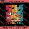 Its Fall Y'all Thanksgiving Day SVG PNG EPS DXF Silhouette Cut Files