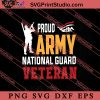 Proud Army National Guard Veteran SVG PNG EPS DXF Silhouette Cut Files