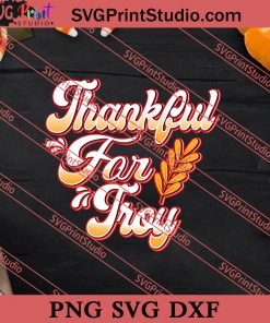 Thankful For Troy Thanksgiving SVG PNG EPS DXF Silhouette Cut Files