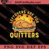 Thanksgiving Leftovers Are For Quitters SVG PNG EPS DXF Silhouette Cut Files