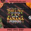 That's Nice Banana Pudding Thanksgiving SVG PNG EPS DXF Silhouette Cut Files
