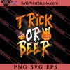 Trick Or Beer Halloween SVG PNG EPS DXF Silhouette Cut Files