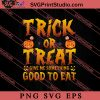 Trick Or Treat Good To Eat SVG PNG EPS DXF Silhouette Cut Files