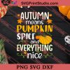 Autumn Means Pumpkin Spice And Everything Nice SVG PNG EPS DXF Silhouette Cut Files