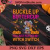 Buckle Up Buttercup You Just Flipped My Witch Seitch SVG PNG EPS DXF Silhouette Cut Files