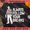 Follow Your Dreams Halloween SVG PNG EPS DXF Silhouette Cut Files