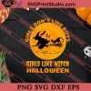 Girls Dont Like Boys Girls Like Witch Halloween SVG PNG EPS DXF Silhouette Cut Files