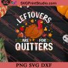 Leftovers Are For Quitters Thanksgiving SVG PNG EPS DXF Silhouette Cut Files