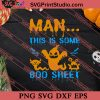 Man This Is Some Boo Sheet Halloween SVG PNG EPS DXF Silhouette Cut Files