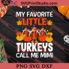 My Favorite Little Turkey Call Me Mimi Thanksgiving SVG PNG EPS DXF Silhouette Cut Files