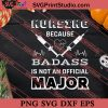 Nursing Because Badass Is Not An Official Major SVG PNG EPS DXF Silhouette Cut Files