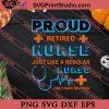 Proud Retired Nurse Just Like A Regular Nurse SVG PNG EPS DXF Silhouette Cut Files